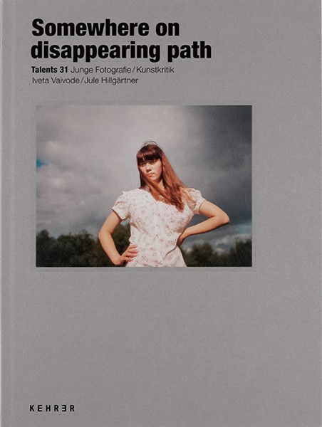 C/O Berlin Talents 31 Iveta Vaivode & Jule Hillgärtner Somewhere on disappearing path