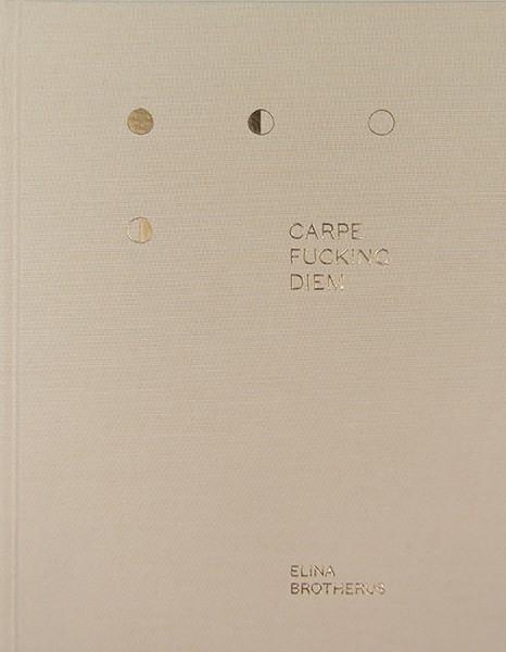 Elina Brotherus COLLECTOR'S EDITION: Carpe Fucking Diem