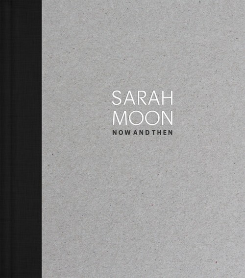 Deichtorhallen Hamburg/Haus der Photographie Sarah Moon (Englische Ausgabe) Now and Then