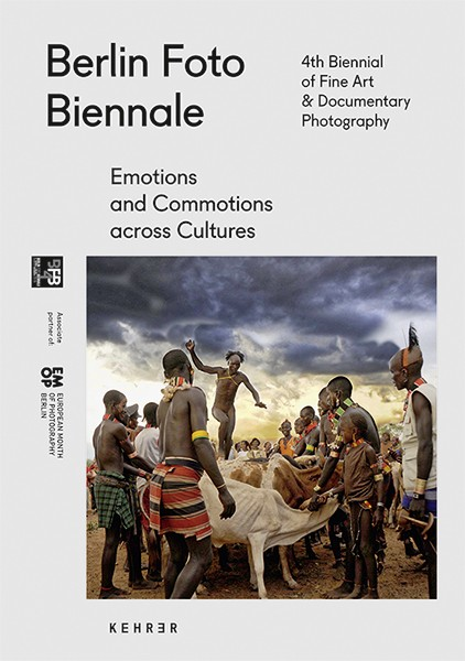 Berlin Foto Biennale 2016 Emotions & Commotions Across Cultures