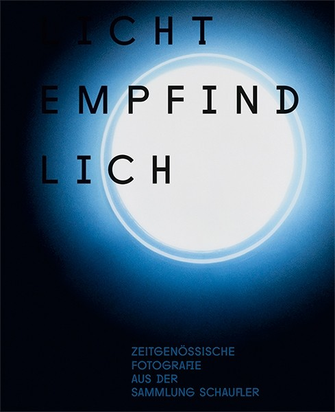 LICHTEMPFINDLICH Zeitgenössische Fotografie aus der Sammlung Schaufler SCHAUWERK Sindelfingen