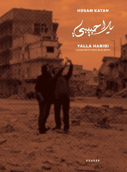 Hosam Katan SIGNIERT: Yalla Habibi Living with War in Aleppo