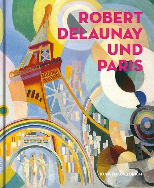 Robert Delaunay und Paris (Deutsche Ausgabe) Kunsthaus Zürich