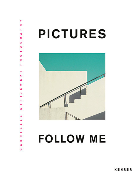 Gabrielle Strijewski Pictures Follow Me Photographs 1980–2020
