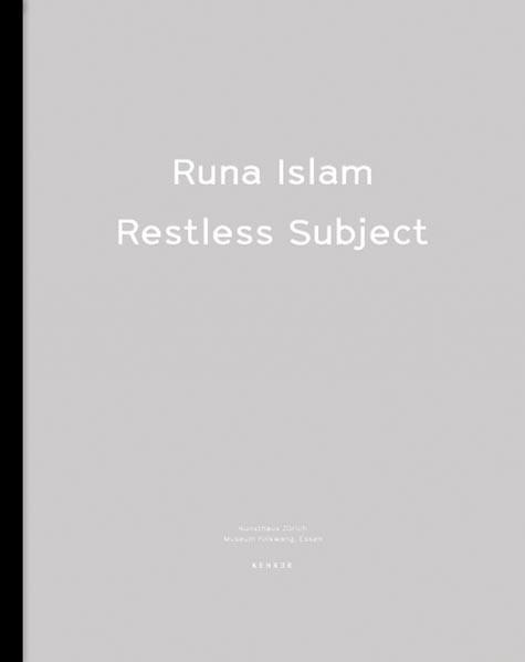 Runa Islam Restless Subject (Deusche Ausgabe) Kunsthaus Zürich / Museum Folkwang