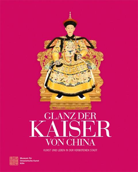 Glanz der Kaiser von China Kunst und Leben in der Verbotenen Stadt