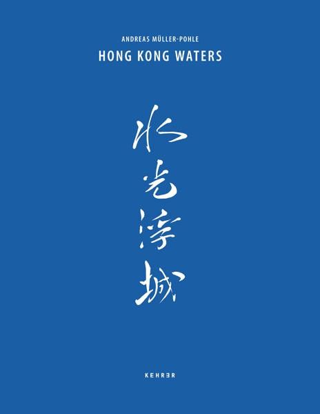 Andreas Müller-Pohle Hong Kong Waters