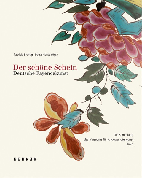 Museum für Angewandte Kunst Köln Der Schöne Schein  Deutsche Fayencekunst