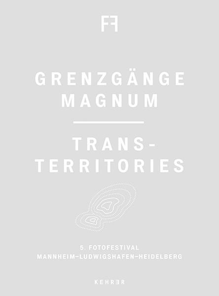 5. Fotofestival Mannheim-Ludwigshafen-Heidelberg Grenzgänge Magnum: Trans-Territories