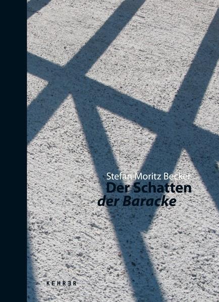 Stefan Moritz Becker Der Schatten der Baracke