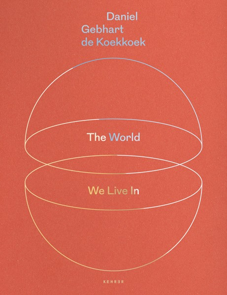 Daniel Gebhart de Koekkoek The World We Live In