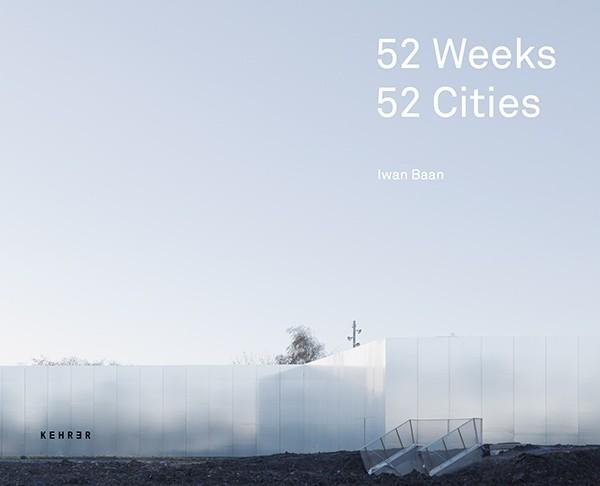 Iwan Baan 52 Wochen, 52 Städte