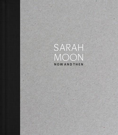 Deichtorhallen Hamburg/Haus der Photographie Sarah Moon (Deutsch/Englische Ausgabe) Now and Then