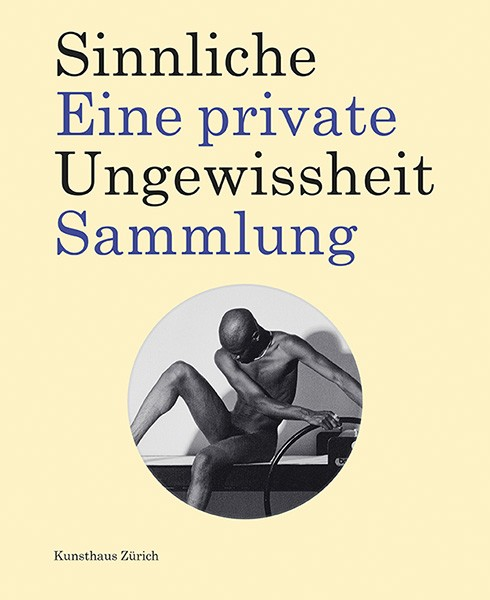 Kunsthaus Zürich Sinnliche Ungewissheit  Eine private Sammlung