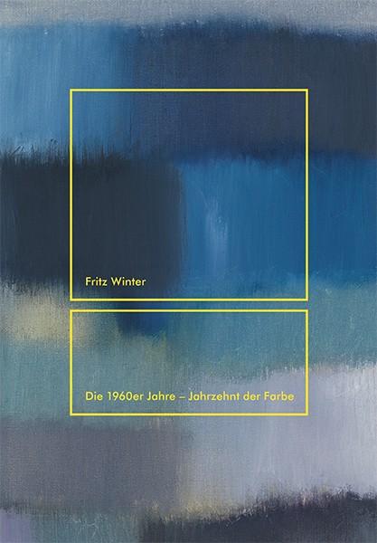 Fritz Winter Die 1960er-Jahre  Jahrzehnt der Farbe