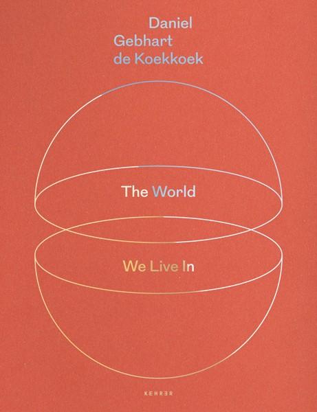 Daniel Gebhart de Koekkoek SIGNIERT: The World We Live In
