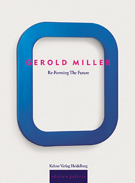 Gerold Miller Re-Forming the Future