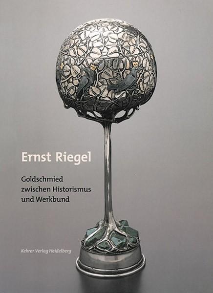 Ernst Riegel Goldschmied zwischen Historismus und Werkbund