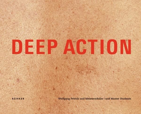 Deep Action Wolfgang Petrick und Meisterschüler 1975 – 2000