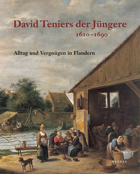 David Teniers der Jüngere 1610 – 1690 Alltag und Vergnügen in Flandern