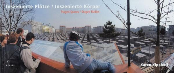 Karen Kipphoff Inszenierte Plätze / Inszenierte Körper