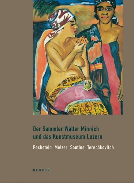 Der Sammler Walter Minnich und das Kunstmuseum Luzern Pechstein Melzer Soutine Terechkovitch