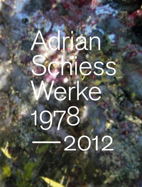 Adrian Schiess Werke 1978 – 2012