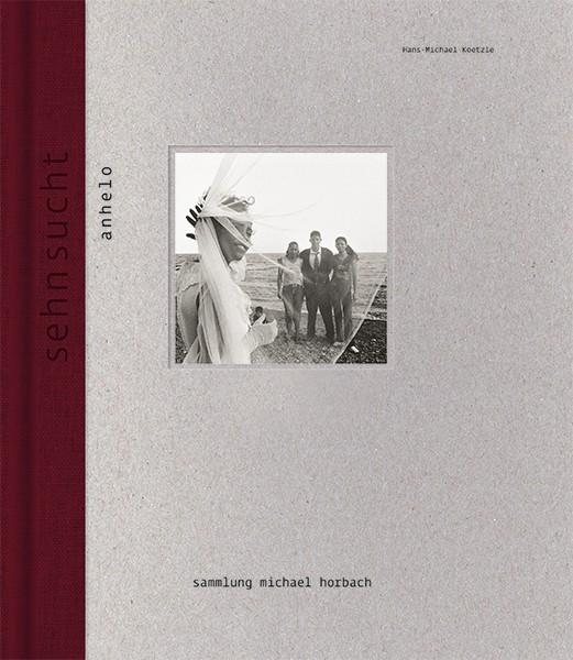 Hans-Michael Koetzle (Ed.)    Sehnsucht Schlüsselwerke aus der Sammlung Michael Horbach