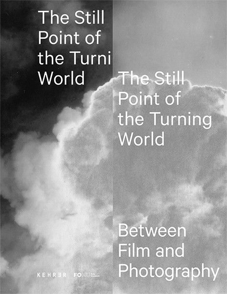 The Still Point of the Turning World Between Photography and Film FOMU Antwerpen