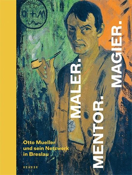 Maler. Mentor. Magier. Otto Mueller und sein Netzwerk in Breslau (German Edition)