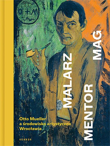 Maler. Mentor. Magier. Otto Mueller und sein Netzwerk in Breslau (Polish Edition)