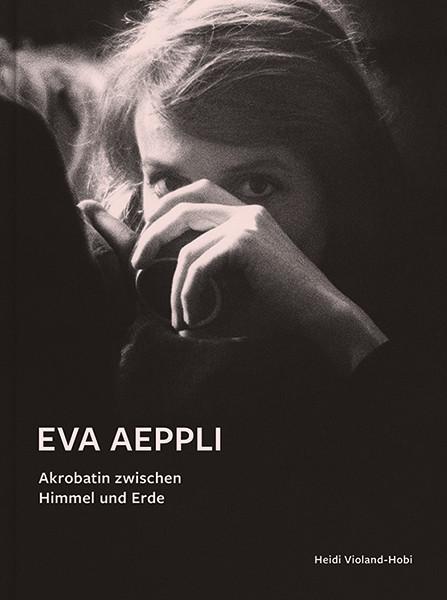 Heidi Violand-Hobi Eva Aeppli Akrobatin zwischen Himmel und Erde