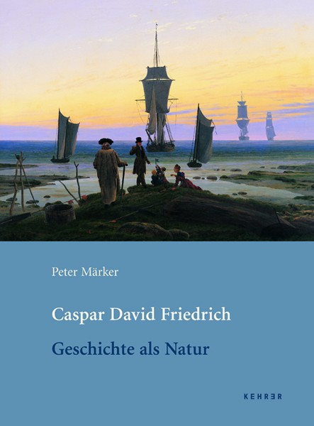 Caspar David Friedrich Geschichte als Natur