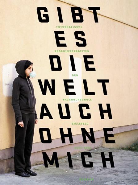 Gibt es die Welt auch ohne mich Abschlussarbeiten der Fachhochschule Bielefeld 2003 – 2008
