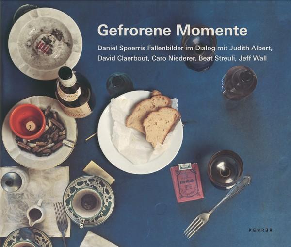 Gefrorene Momente Daniel Spoerris Fallenbilder im Dialog mit Judith Albert, David Claerbout, Caro Niederer, Beat Streuli, Jeff Wall