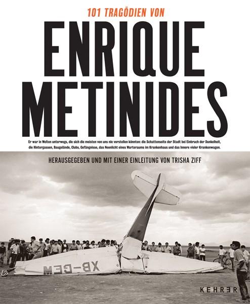 Enrique Metinides 101 Tragödien des Enrique Metinides