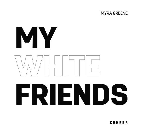 Myra Greene My White Friends