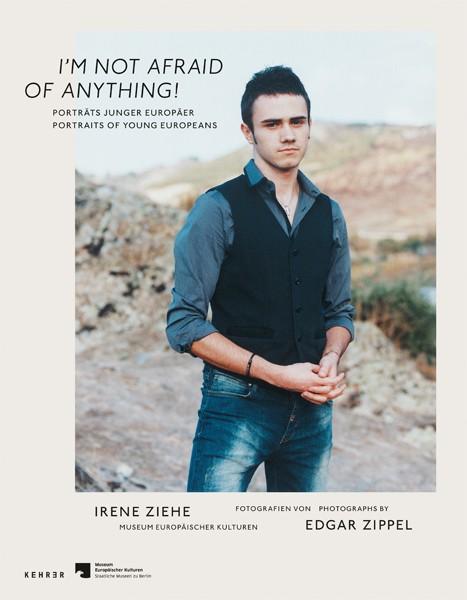 Edgar Zippel Im not afraid of anything. Porträts junger Europäer