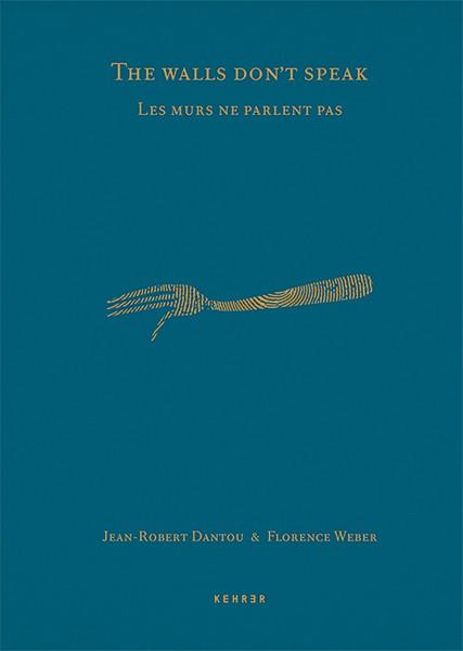 Jean-Robert Dantou / Florence Weber The Walls Don't Speak / Les Murs ne Parlent Pas