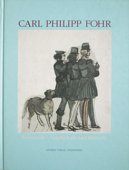Carl Philipp Fohr Romantik – Landschaft und Historie