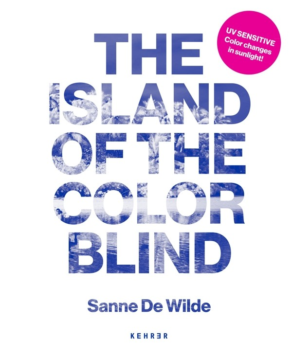 Sanne De Wilde The Island of the Colorblind